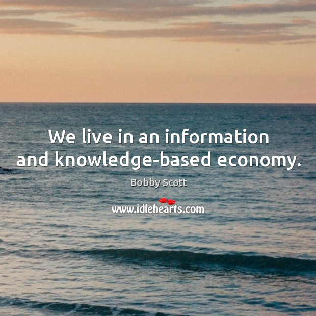 We live in an information and knowledge-based economy. Image