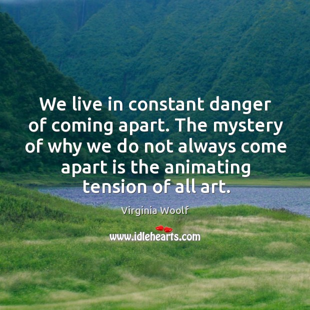 We live in constant danger of coming apart. The mystery of why Image