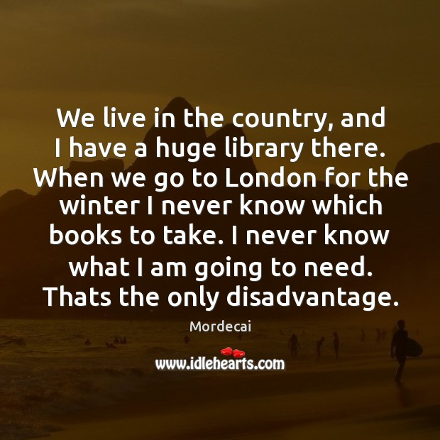 We live in the country, and I have a huge library there. Winter Quotes Image