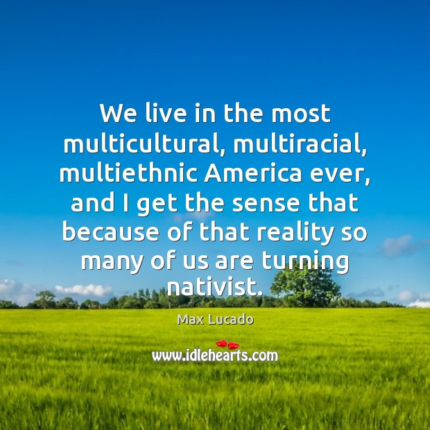 Image, We live in the most multicultural, multiracial, multiethnic America ever, and I