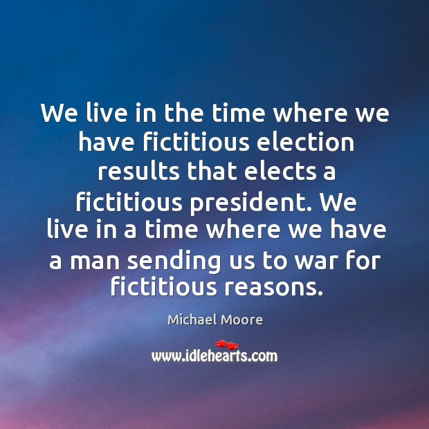 We live in the time where we have fictitious election results that elects a fictitious president. Image