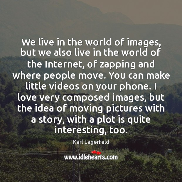 We live in the world of images, but we also live in Image
