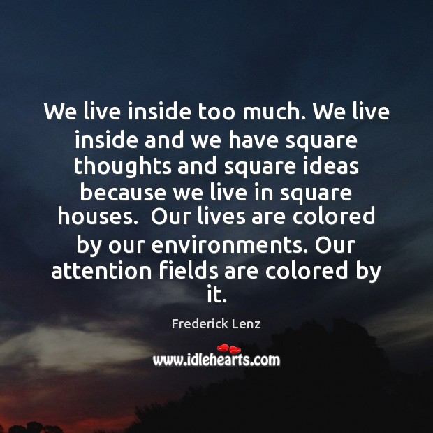 We live inside too much. We live inside and we have square Image