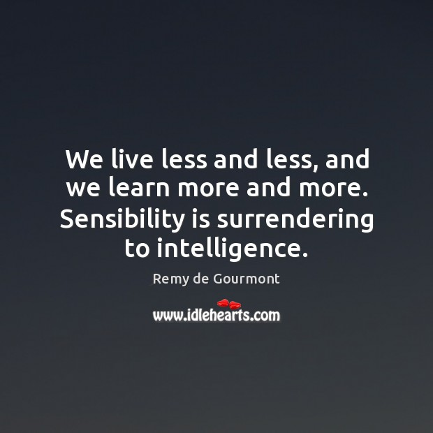 We live less and less, and we learn more and more. Sensibility Image