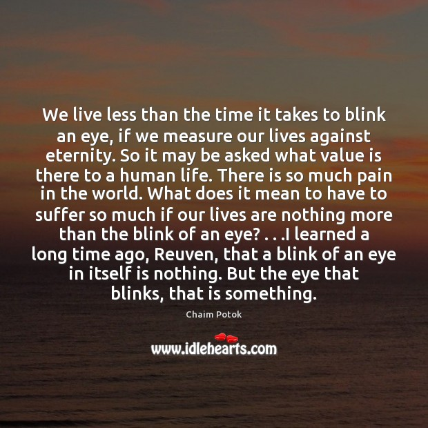 We live less than the time it takes to blink an eye, Chaim Potok Picture Quote