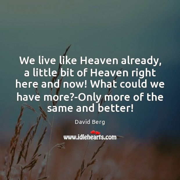 We live like Heaven already, a little bit of Heaven right here David Berg Picture Quote