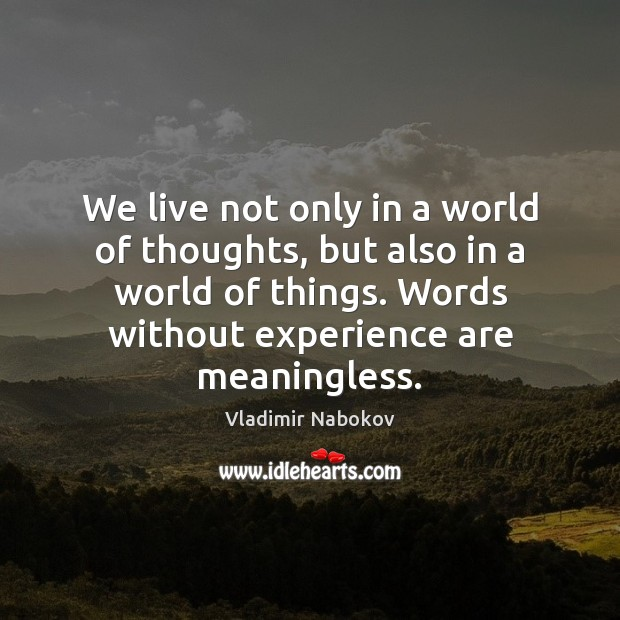 We live not only in a world of thoughts, but also in Vladimir Nabokov Picture Quote