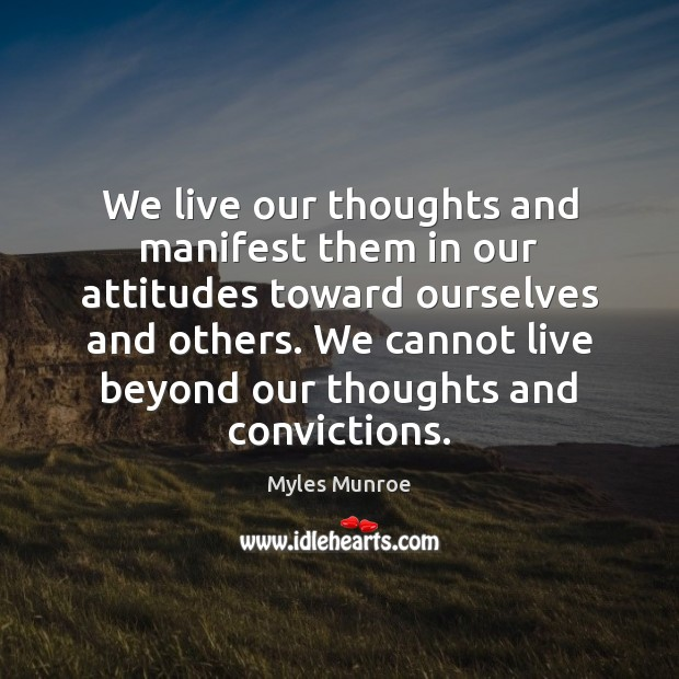 We live our thoughts and manifest them in our attitudes toward ourselves Image