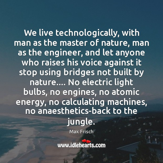Image, We live technologically, with man as the master of nature, man as