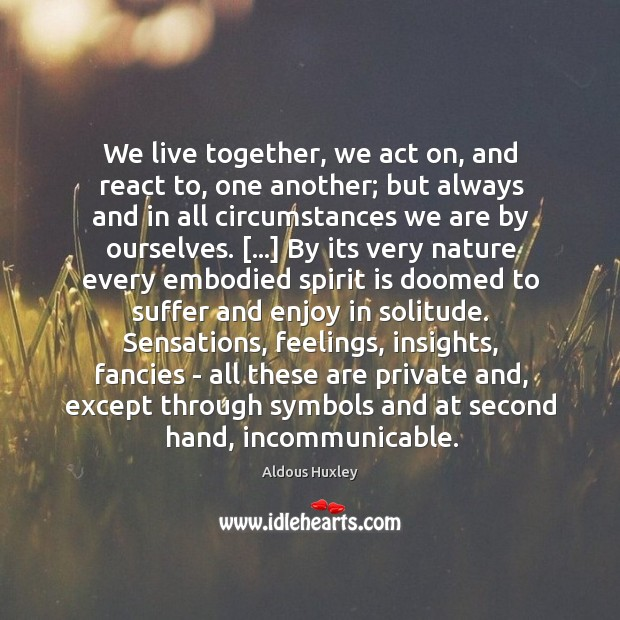 Image, We live together, we act on, and react to, one another; but