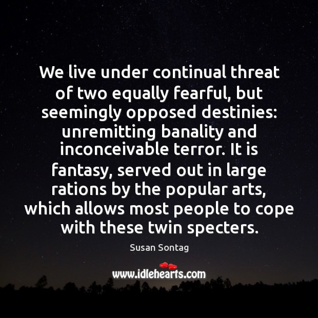 Image, We live under continual threat of two equally fearful, but seemingly opposed
