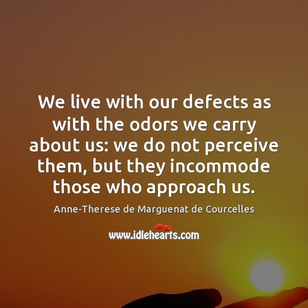Image, We live with our defects as with the odors we carry about