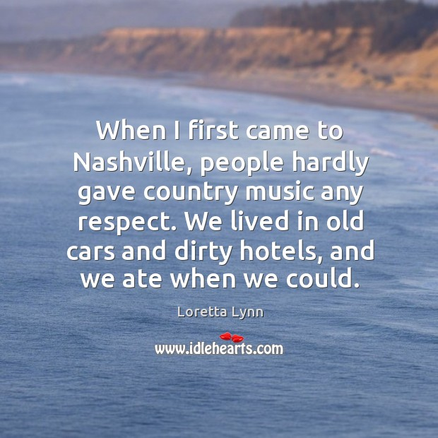 We lived in old cars and dirty hotels, and we ate when we could. Image