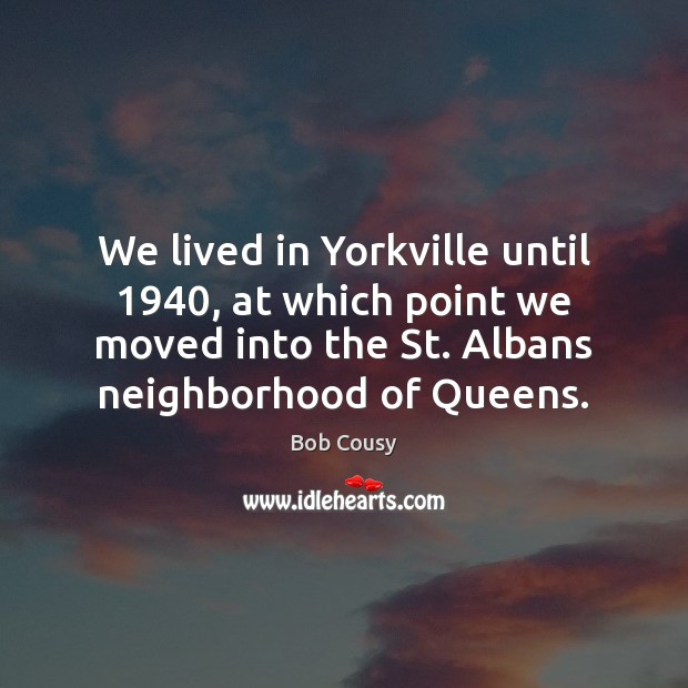Image, We lived in Yorkville until 1940, at which point we moved into the