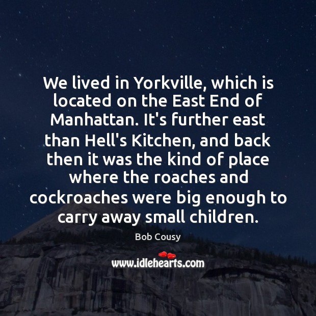 Bob Cousy Picture Quote image saying: We lived in Yorkville, which is located on the East End of