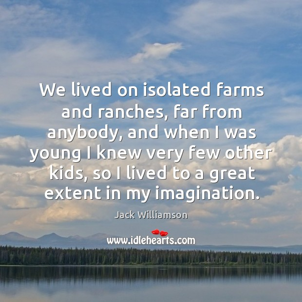 Image, We lived on isolated farms and ranches, far from anybody, and when