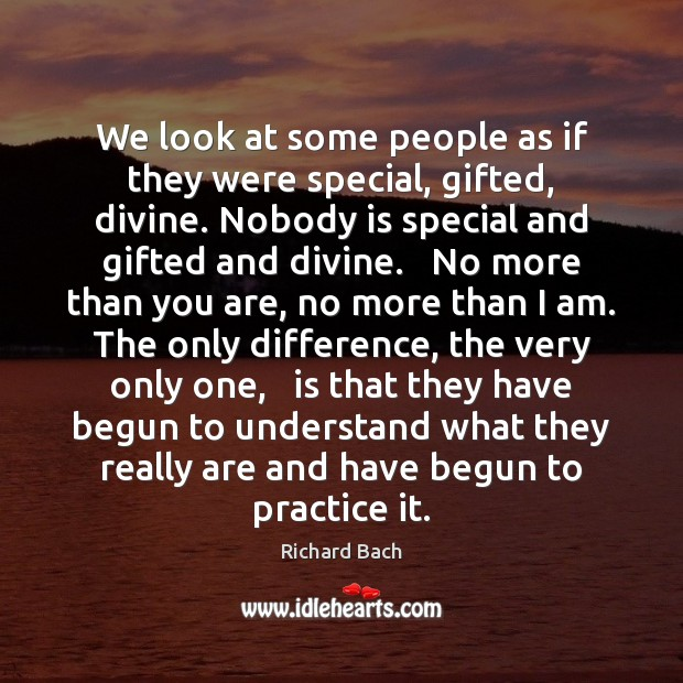Image, We look at some people as if they were special, gifted, divine.