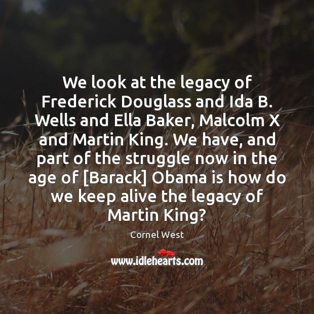 We look at the legacy of Frederick Douglass and Ida B. Wells Cornel West Picture Quote