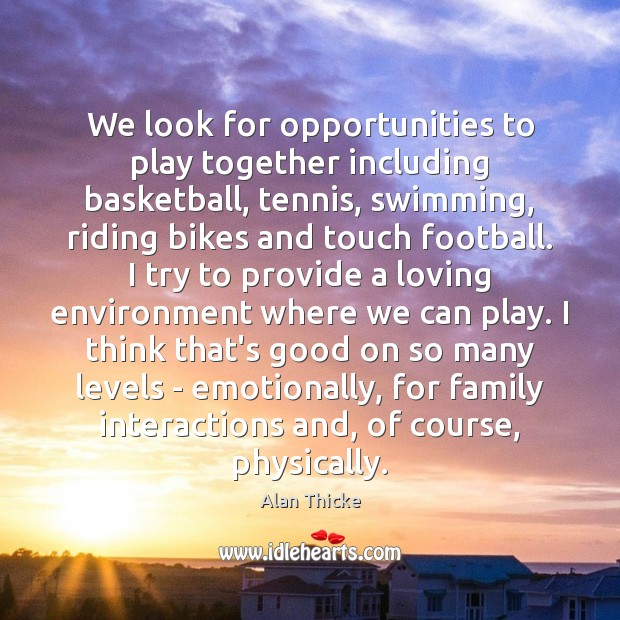 We look for opportunities to play together including basketball, tennis, swimming, riding Alan Thicke Picture Quote