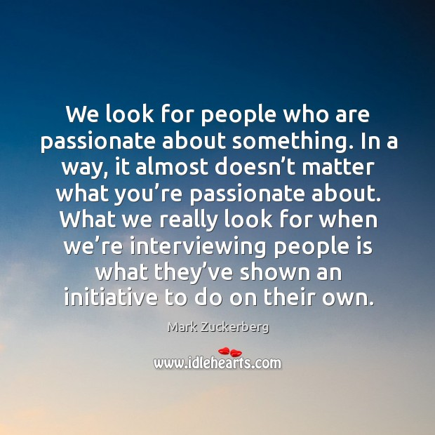 We look for people who are passionate about something. In a way, Image