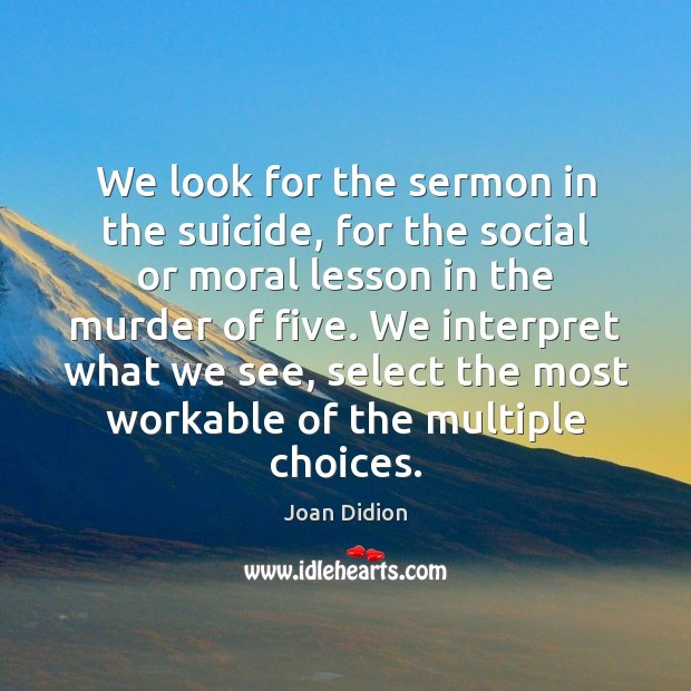 Image, We look for the sermon in the suicide, for the social or