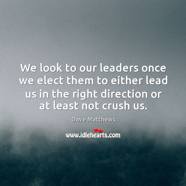 We look to our leaders once we elect them to either lead Image