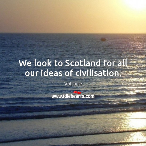 Image, We look to Scotland for all our ideas of civilisation.