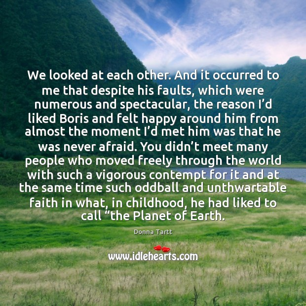 We looked at each other. And it occurred to me that despite Donna Tartt Picture Quote