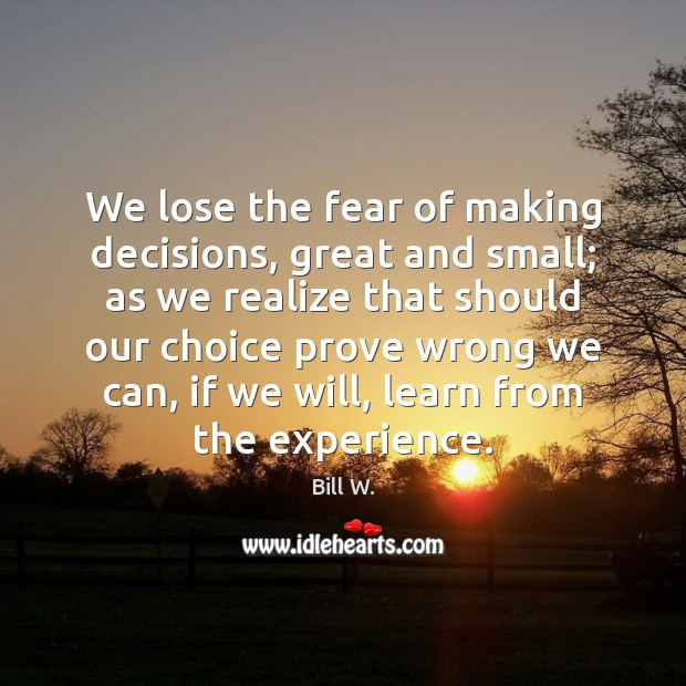 Image, We lose the fear of making decisions, great and small; as we