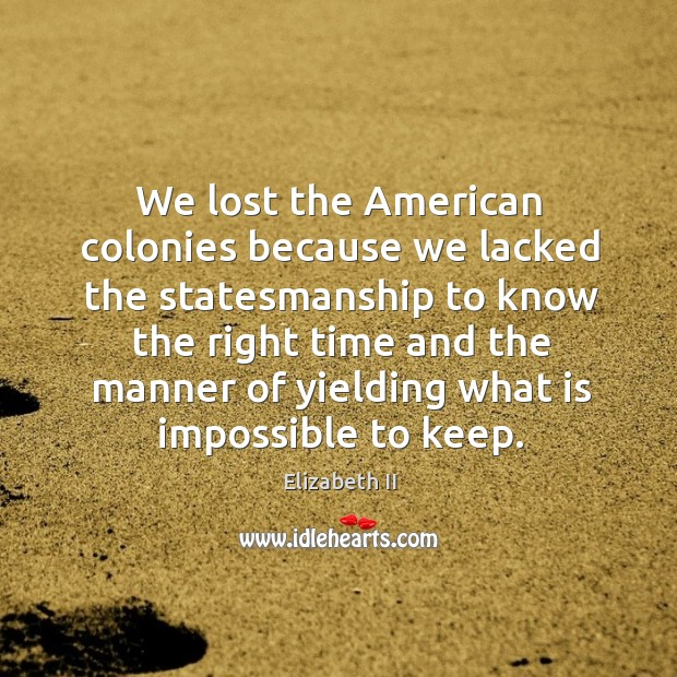 We lost the american colonies because we lacked the statesmanship Image