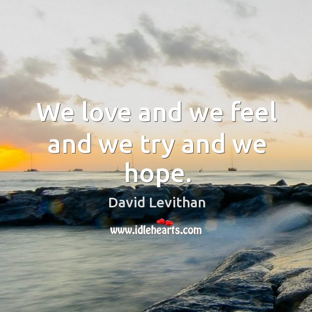 We love and we feel and we try and we hope. Image