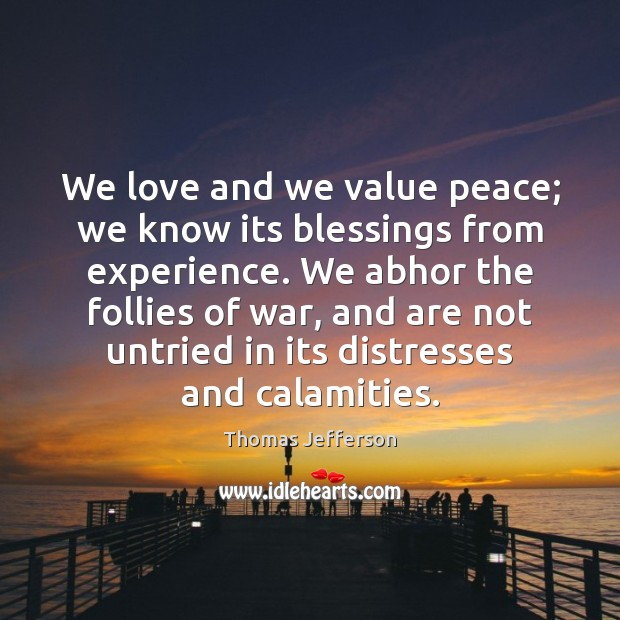 We love and we value peace; we know its blessings from experience. Image
