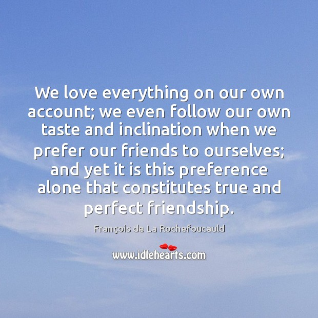We love everything on our own account; we even follow our own Image
