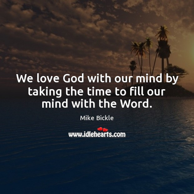 Image, We love God with our mind by taking the time to fill our mind with the Word.