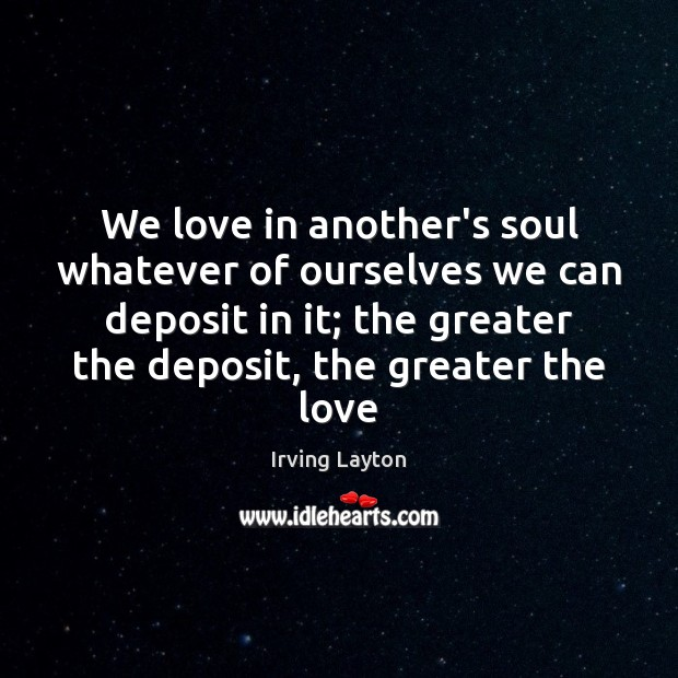 We love in another's soul whatever of ourselves we can deposit in Image