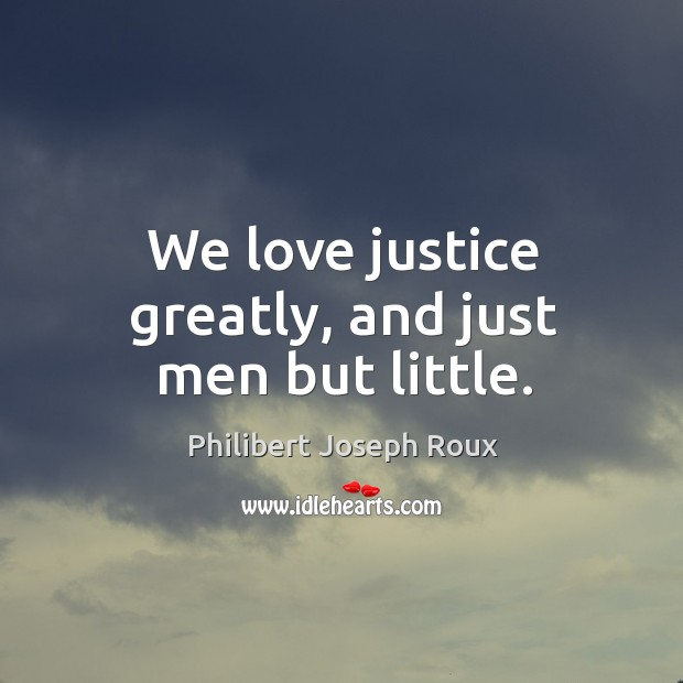 Image, We love justice greatly, and just men but little.