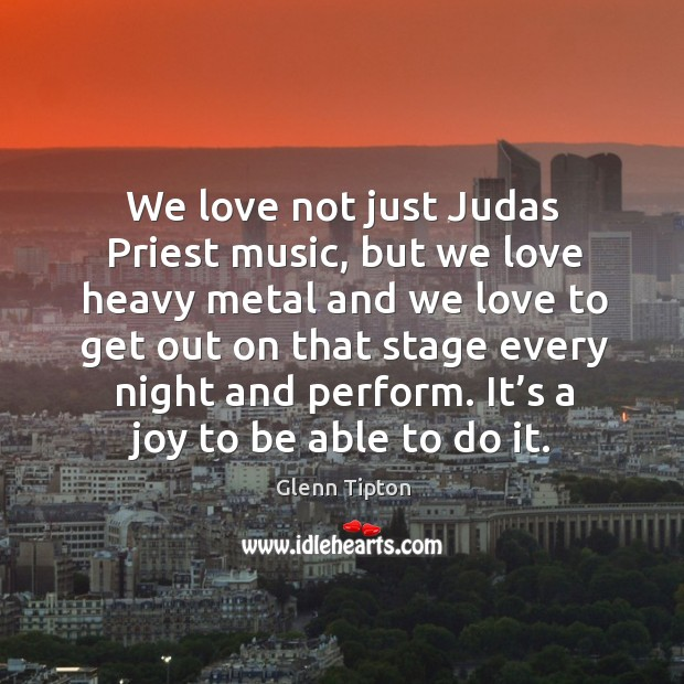 We love not just judas priest music Glenn Tipton Picture Quote