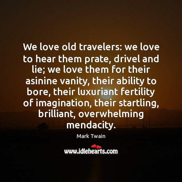 Image, We love old travelers: we love to hear them prate, drivel and