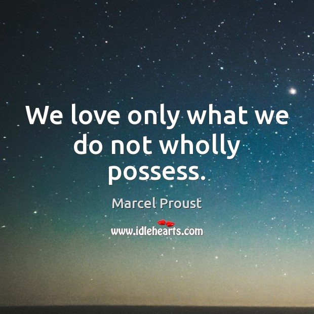 Image, We love only what we do not wholly possess.