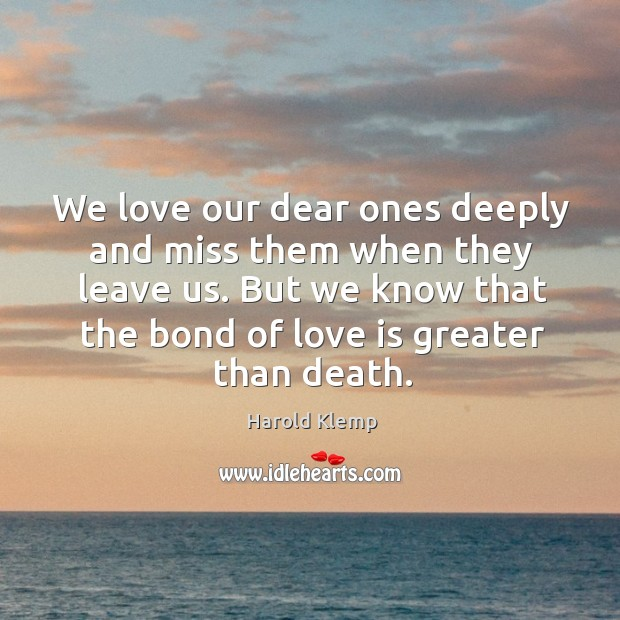 We love our dear ones deeply and miss them when they leave Image