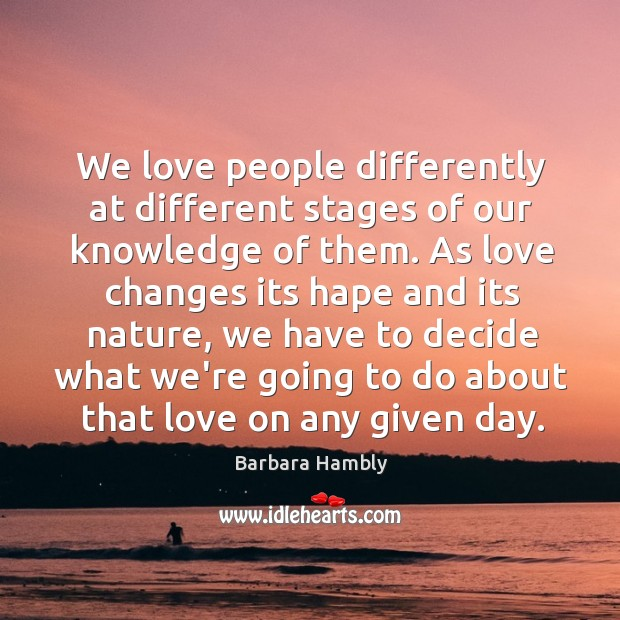 We love people differently at different stages of our knowledge of them. Image