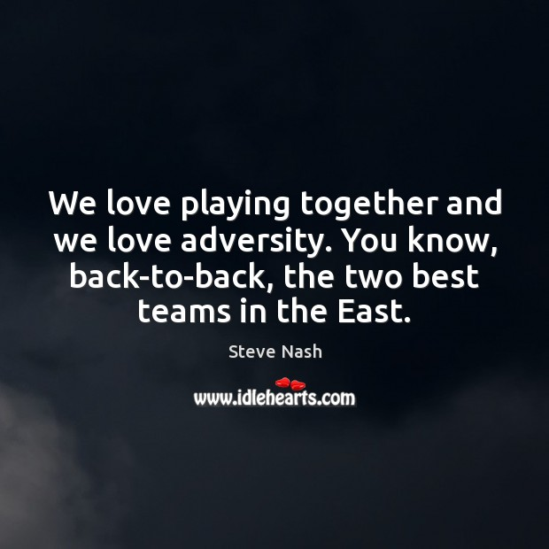 Image, We love playing together and we love adversity. You know, back-to-back, the