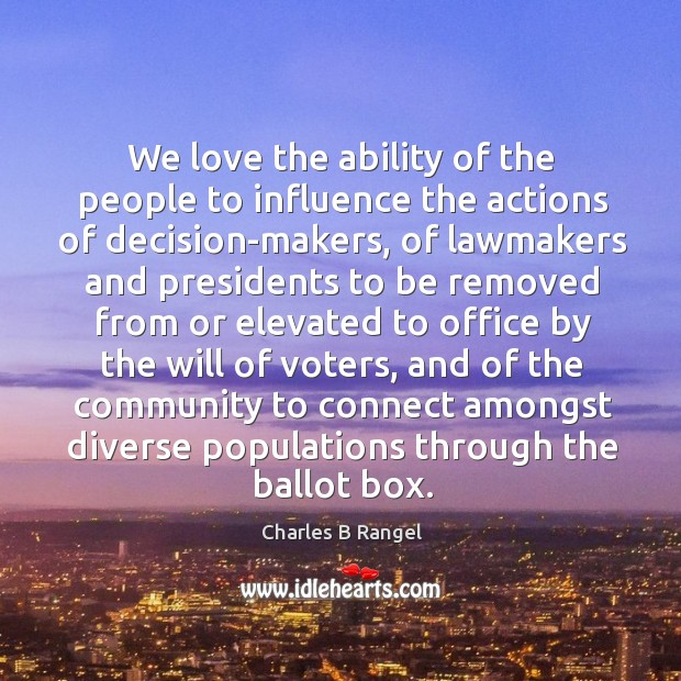 We love the ability of the people to influence the actions of decision-makers Image