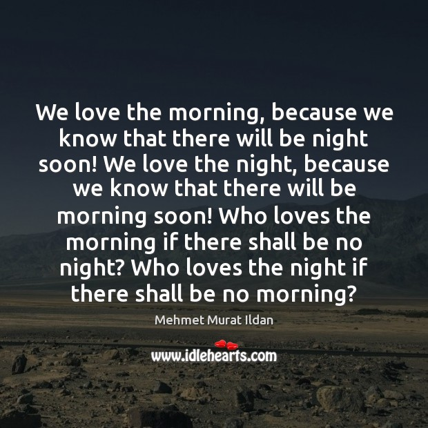 Image, We love the morning, because we know that there will be night