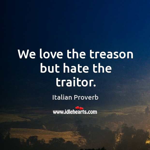 Image, We love the treason but hate the traitor.