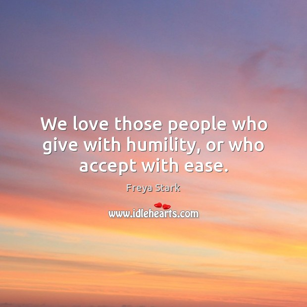 We love those people who give with humility, or who accept with ease. Image