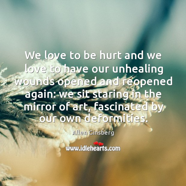 Image, We love to be hurt and we love to have our unhealing