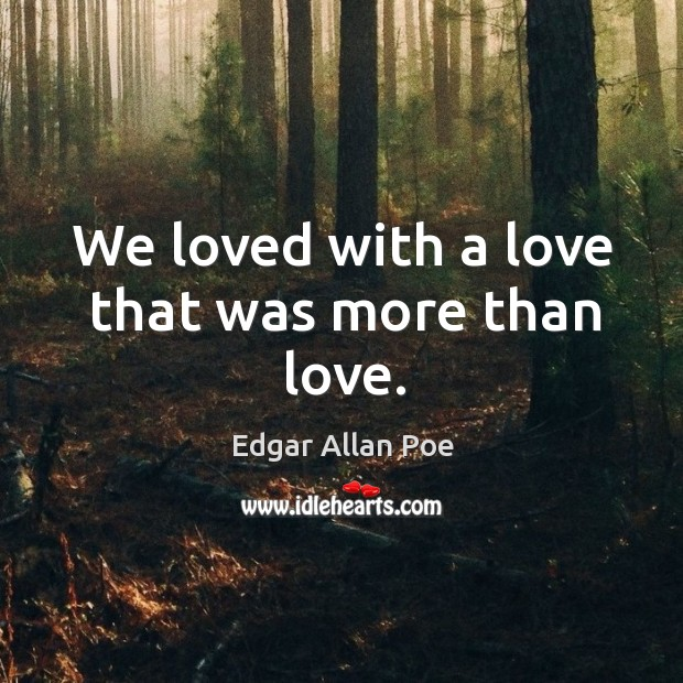 Image, We loved with a love that was more than love.