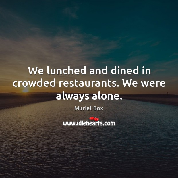 Image, We lunched and dined in crowded restaurants. We were always alone.