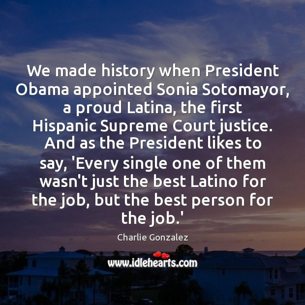 Image, We made history when President Obama appointed Sonia Sotomayor, a proud Latina,